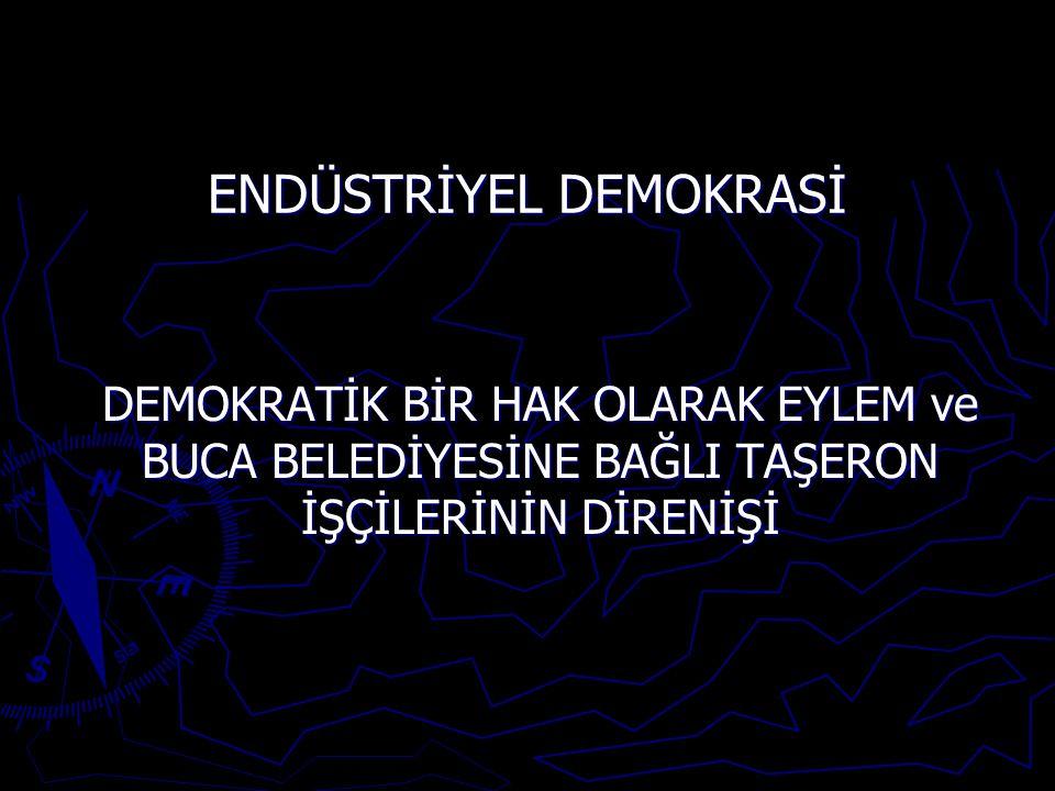 ENDÜSTRİYEL DEMOKRASİ DEMOKRATİK BİR HAK OLARAK EYLEM ve BUCA BELEDİYESİNE BAĞLI TAŞERON İŞÇİLERİNİN DİRENİŞİ
