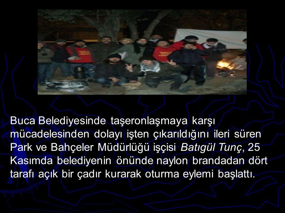 Buca Belediyesinde taşeronlaşmaya karşı mücadelesinden dolayı işten çıkarıldığını ileri süren Park ve Bahçeler Müdürlüğü işçisi Batıgül Tunç, 25 Kasım