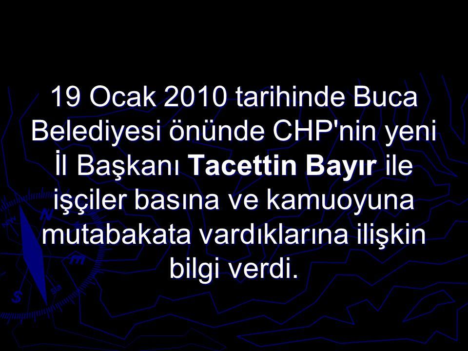 19 Ocak 2010 tarihinde Buca Belediyesi önünde CHP'nin yeni İl Başkanı Tacettin Bayır ile işçiler basına ve kamuoyuna mutabakata vardıklarına ilişkin b