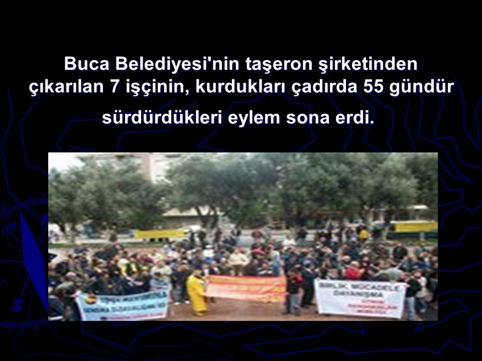 Buca Belediyesi'nin taşeron şirketinden çıkarılan 7 işçinin, kurdukları çadırda 55 gündür sürdürdükleri eylem sona erdi. Buca Belediyesi'nin taşeron ş