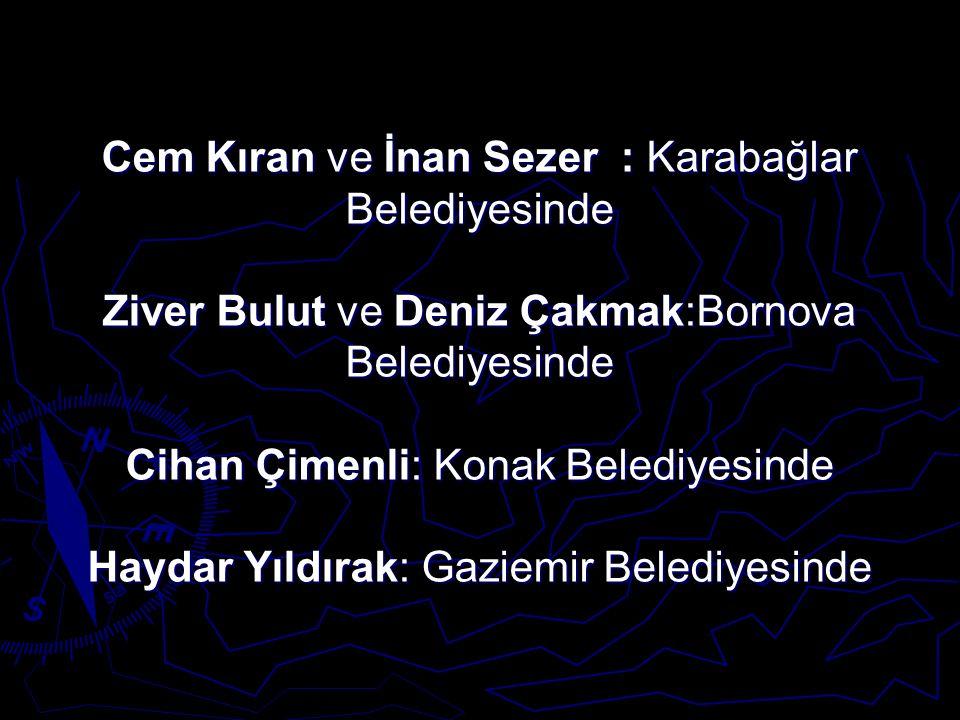 Cem Kıran ve İnan Sezer : Karabağlar Belediyesinde Ziver Bulut ve Deniz Çakmak:Bornova Belediyesinde Cihan Çimenli: Konak Belediyesinde Haydar Yıldıra