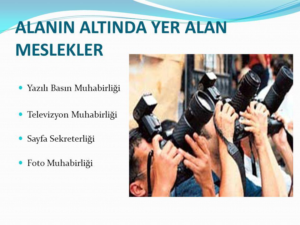 ALANIN ALTINDA YER ALAN MESLEKLER Yazılı Basın Muhabirliği Televizyon Muhabirliği Sayfa Sekreterliği Foto Muhabirliği