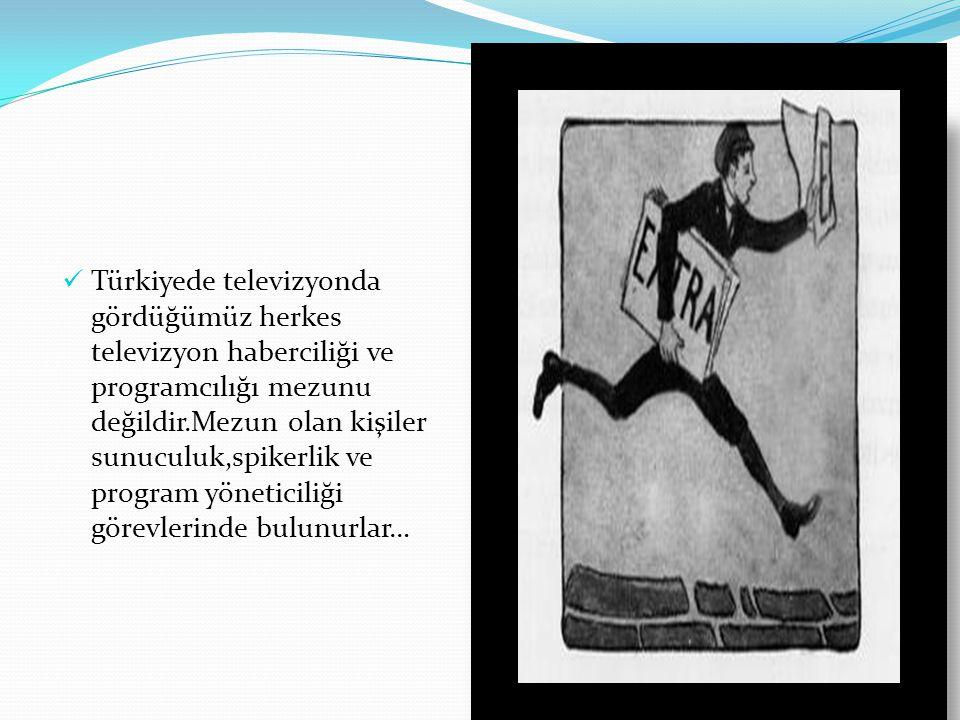 Türkiyede televizyonda gördüğümüz herkes televizyon haberciliği ve programcılığı mezunu değildir.Mezun olan kişiler sunuculuk,spikerlik ve program yöneticiliği görevlerinde bulunurlar…