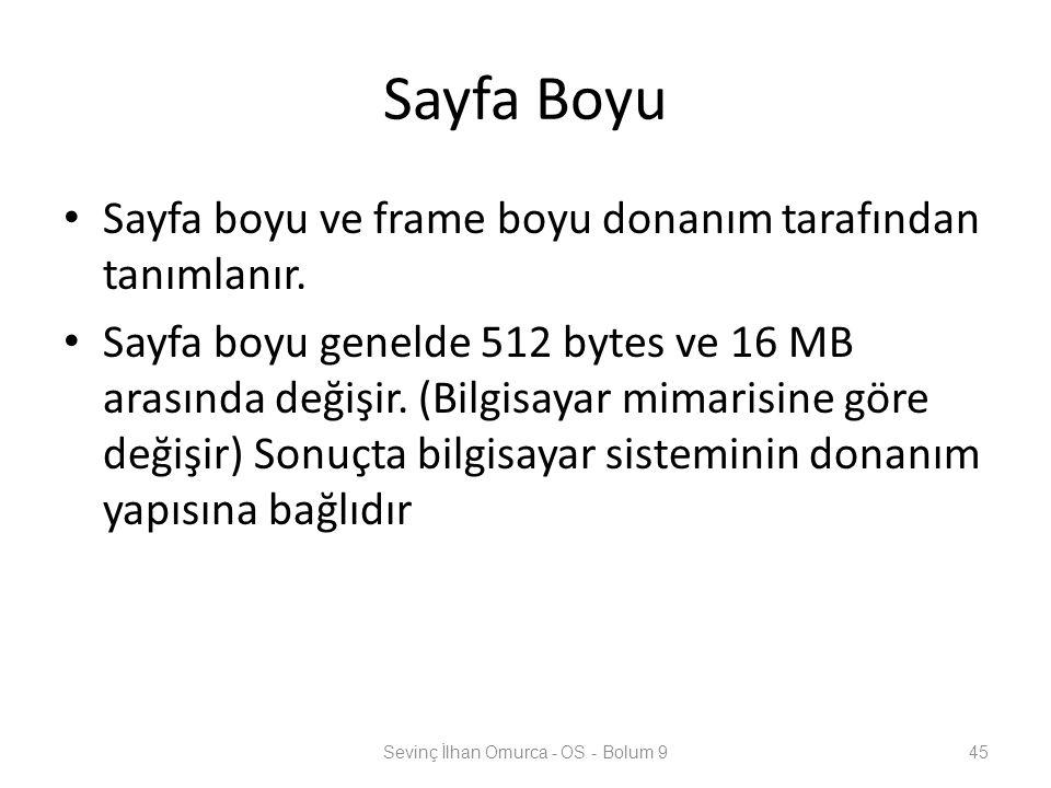 Sayfa Boyu Sayfa boyu ve frame boyu donanım tarafından tanımlanır. Sayfa boyu genelde 512 bytes ve 16 MB arasında değişir. (Bilgisayar mimarisine göre