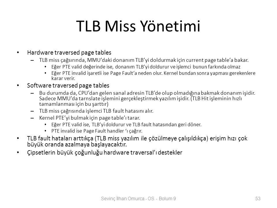 TLB Miss Yönetimi Hardware traversed page tables – TLB miss çağsırında, MMU'daki donanım TLB'yi doldurmak için current page table'a bakar. Eğer PTE va