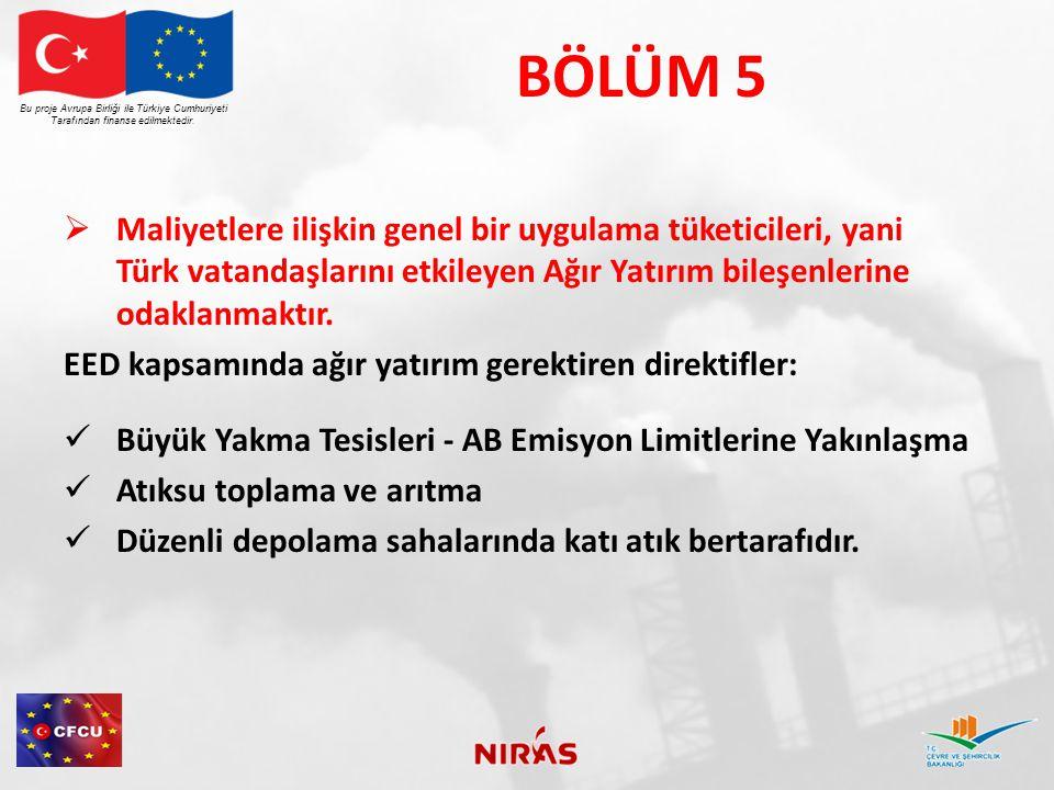 BÖLÜM 5  Maliyetlere ilişkin genel bir uygulama tüketicileri, yani Türk vatandaşlarını etkileyen Ağır Yatırım bileşenlerine odaklanmaktır. EED kapsam
