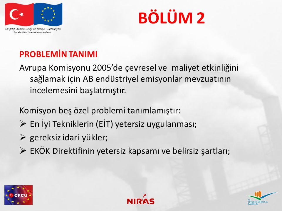 BÖLÜM 2 PROBLEMİN TANIMI Avrupa Komisyonu 2005'de çevresel ve maliyet etkinliğini sağlamak için AB endüstriyel emisyonlar mevzuatının incelemesini baş