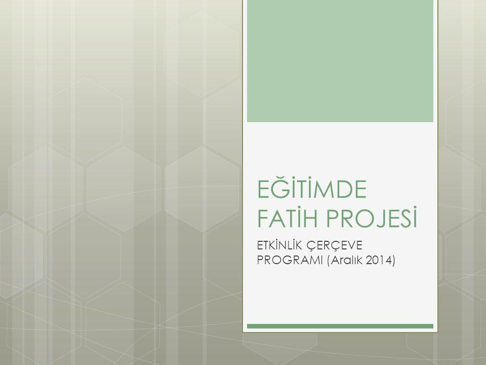 EĞİTİMDE FATİH PROJESİ ETKİNLİK ÇERÇEVE PROGRAMI (Aralık 2014)