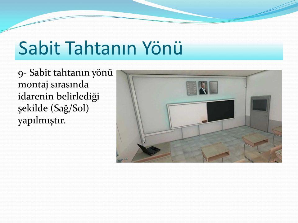 Sabit Tahtanın Yönü 9- Sabit tahtanın yönü montaj sırasında idarenin belirlediği şekilde (Sağ/Sol) yapılmıştır.