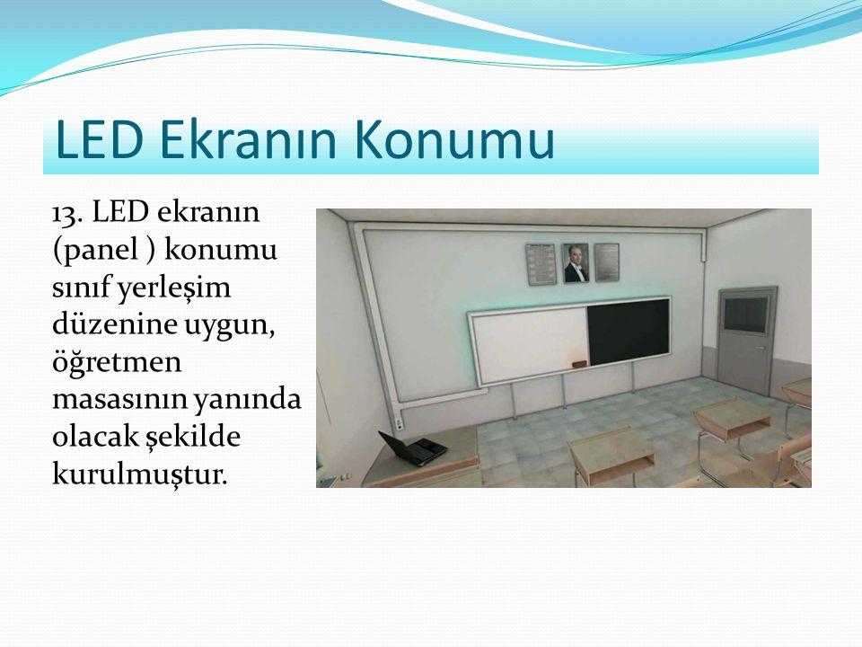 LED Ekranın Konumu 13. LED ekranın (panel ) konumu sınıf yerleşim düzenine uygun, öğretmen masasının yanında olacak şekilde kurulmuştur.