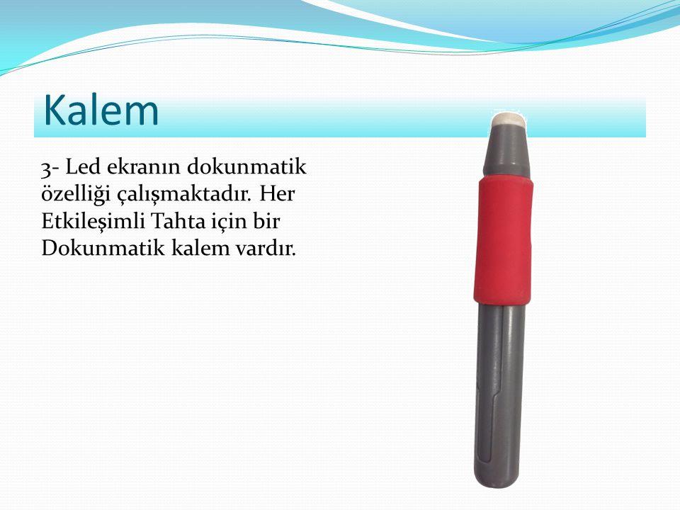Kalem 3- Led ekranın dokunmatik özelliği çalışmaktadır. Her Etkileşimli Tahta için bir Dokunmatik kalem vardır.