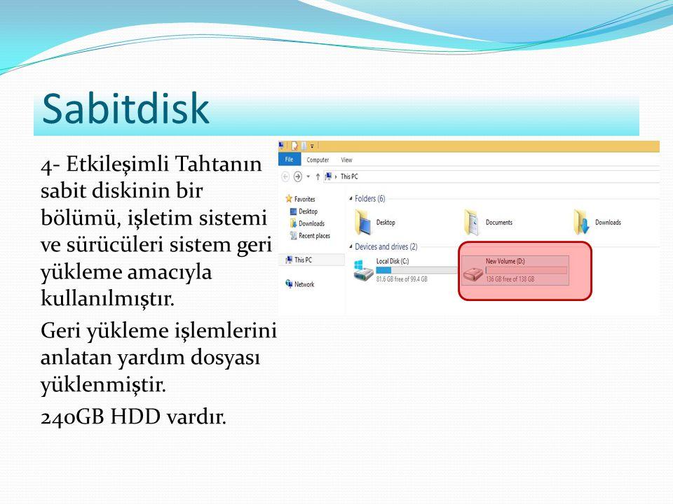 Sabitdisk 4- Etkileşimli Tahtanın sabit diskinin bir bölümü, işletim sistemi ve sürücüleri sistem geri yükleme amacıyla kullanılmıştır. Geri yükleme i