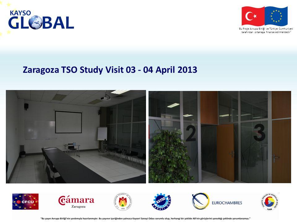 Bu Proje Avrupa Birliği ve T ü rkiye Cumhuriyeti tarafından ortaklaşa finanse edilmektedir Zaragoza TSO Study Visit 03 - 04 April 2013