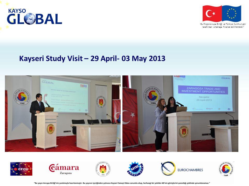 Bu Proje Avrupa Birliği ve T ü rkiye Cumhuriyeti tarafından ortaklaşa finanse edilmektedir Kayseri Study Visit – 29 April- 03 May 2013