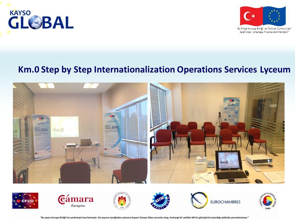 Bu Proje Avrupa Birliği ve T ü rkiye Cumhuriyeti tarafından ortaklaşa finanse edilmektedir Km.0 Step by Step Internationalization Operations Services Lyceum