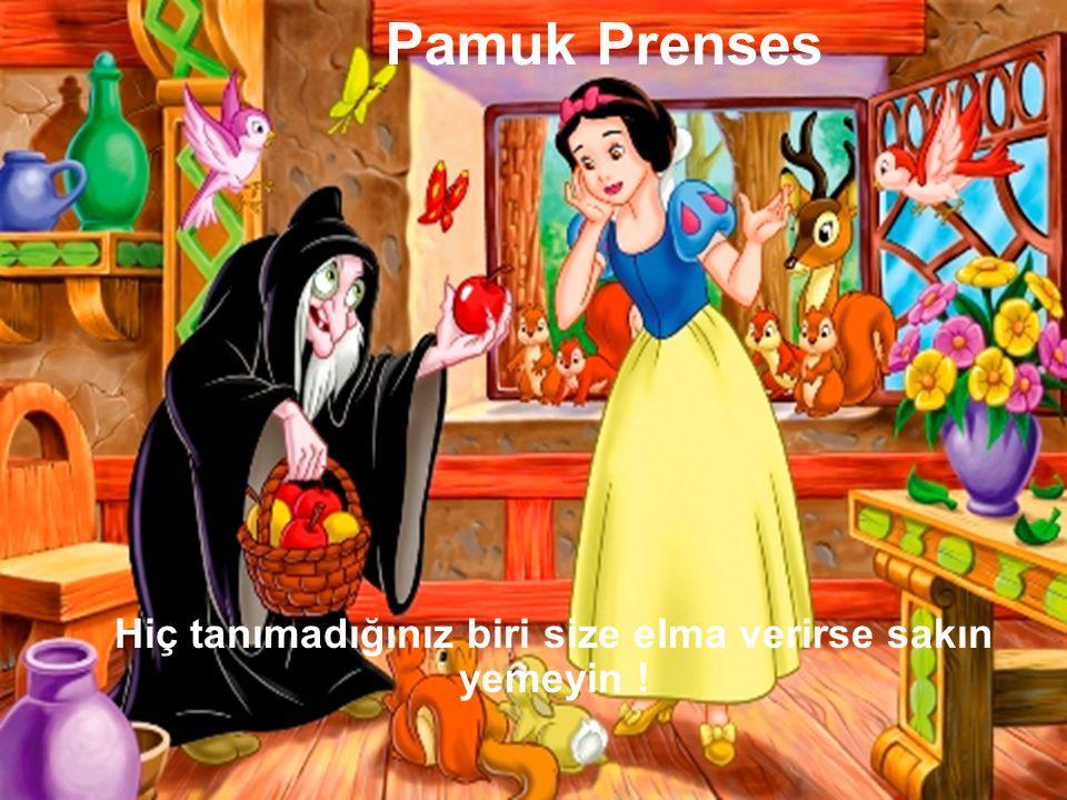 Pamuk Prenses Hiç tanımadığınız biri size elma verirse sakın yemeyin !