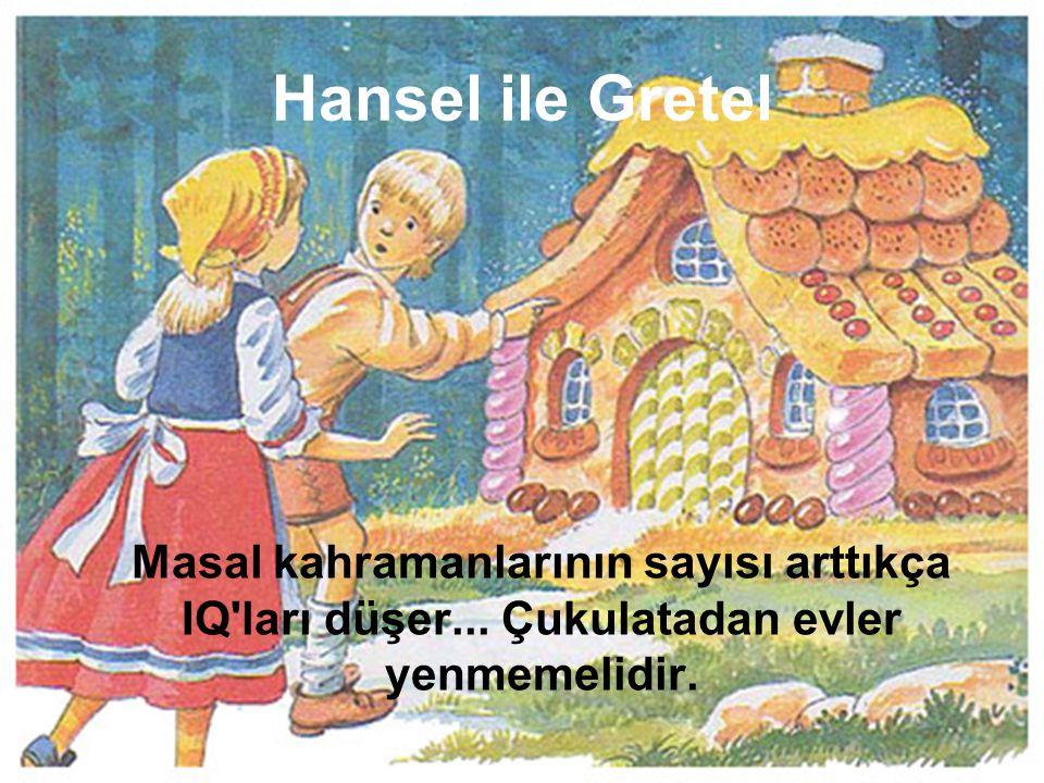 Hansel ile Gretel Masal kahramanlarının sayısı arttıkça IQ ları düşer...