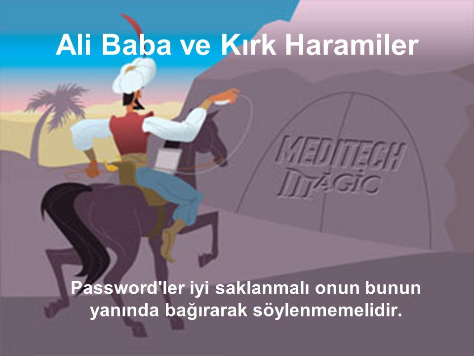 Ali Baba ve Kırk Haramiler Password ler iyi saklanmalı onun bunun yanında bağırarak söylenmemelidir.