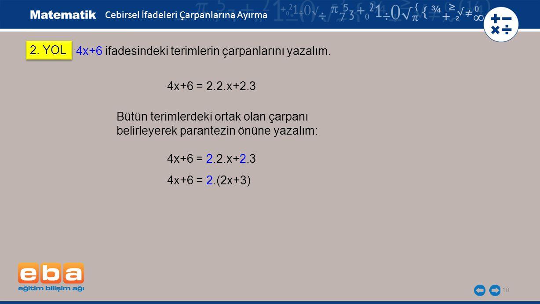 10 4x+6 = 2.2.x+2.3 2.YOL 4x+6 ifadesindeki terimlerin çarpanlarını yazalım.