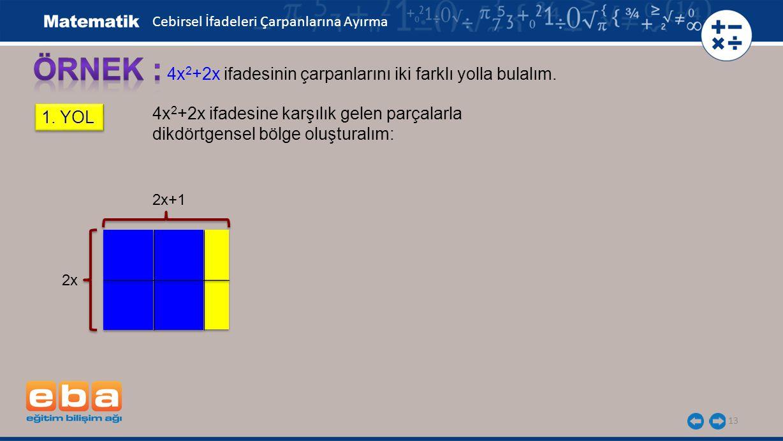 13 4x 2 +2x ifadesinin çarpanlarını iki farklı yolla bulalım.