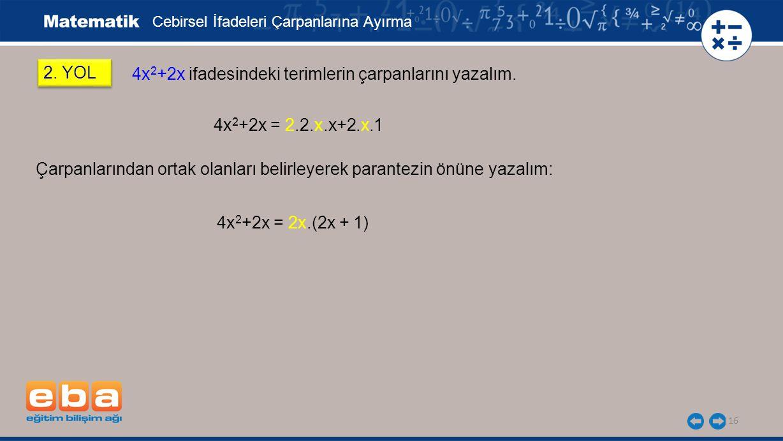 16 2.YOL 4x 2 +2x ifadesindeki terimlerin çarpanlarını yazalım.