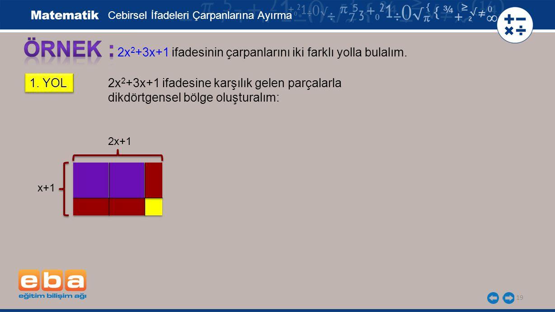 19 2x 2 +3x+1 ifadesinin çarpanlarını iki farklı yolla bulalım.