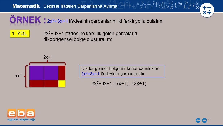 20 2x 2 +3x+1 ifadesinin çarpanlarını iki farklı yolla bulalım.
