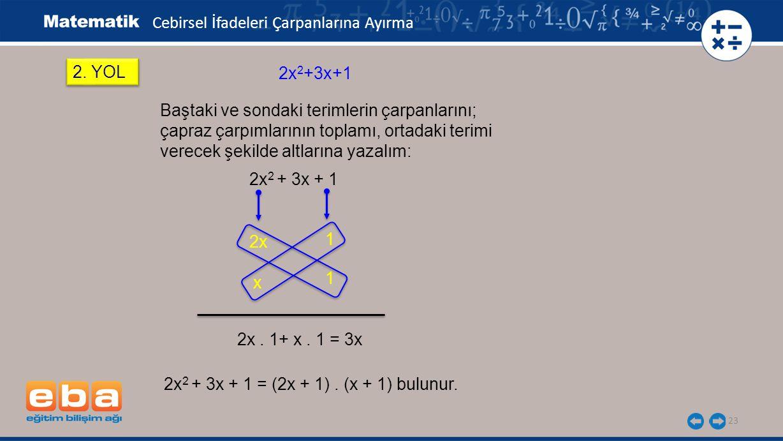 24 Cebirsel İfadeleri Çarpanlarına Ayırma 2xy-6+3x-4y ifadesinin çarpanlarını iki farklı yolla bulalım.