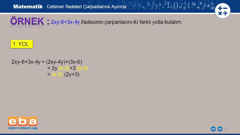 26 Cebirsel İfadeleri Çarpanlarına Ayırma 2xy-6+3x-4y ifadesinin çarpanlarını iki farklı yolla bulalım.