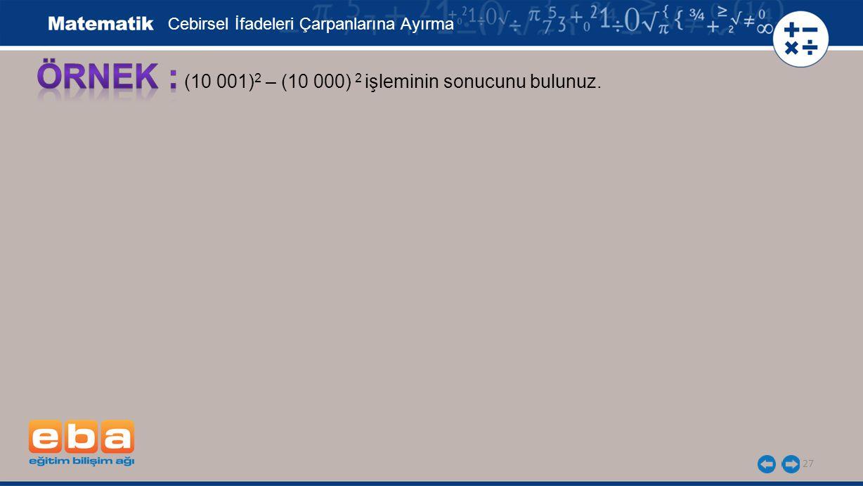 28 (10 001) 2 – (10 000) 2 işleminin sonucunu bulunuz.