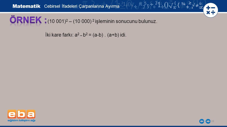 29 (10 001) 2 – (10 000) 2 işleminin sonucunu bulunuz.