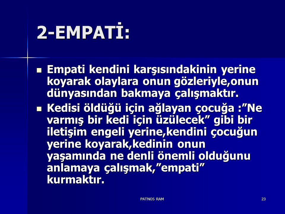 PATNOS RAM23 2-EMPATİ: Empati kendini karşısındakinin yerine koyarak olaylara onun gözleriyle,onun dünyasından bakmaya çalışmaktır.
