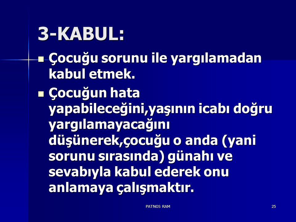 PATNOS RAM25 3-KABUL: Çocuğu sorunu ile yargılamadan kabul etmek. Çocuğu sorunu ile yargılamadan kabul etmek. Çocuğun hata yapabileceğini,yaşının icab