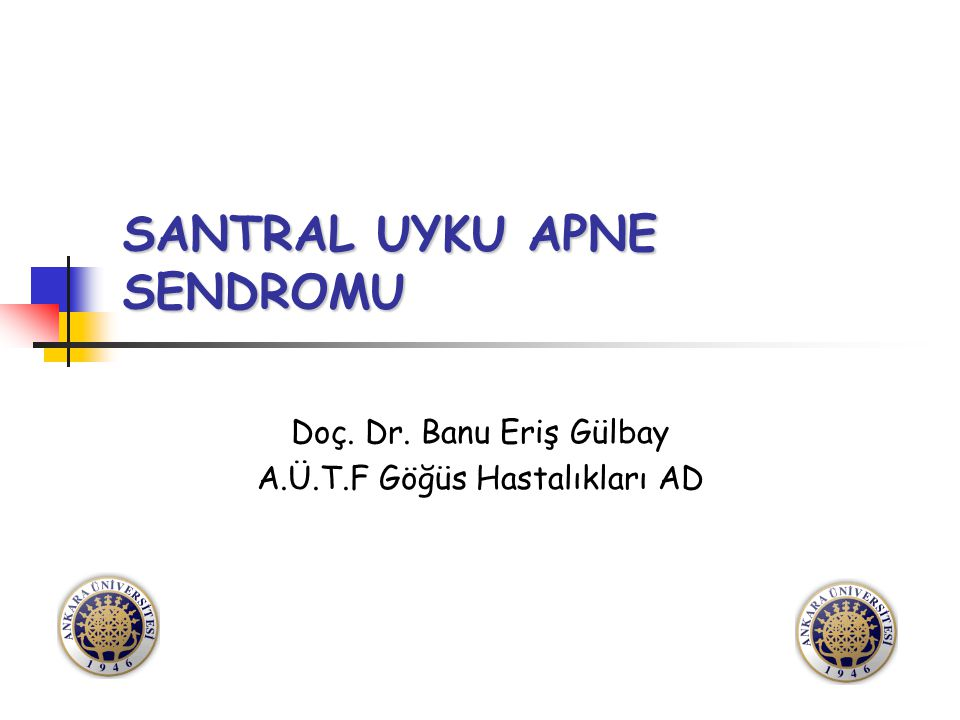 SANTRAL UYKU APNE SENDROMU Doç. Dr. Banu Eriş Gülbay A.Ü.T.F Göğüs Hastalıkları AD