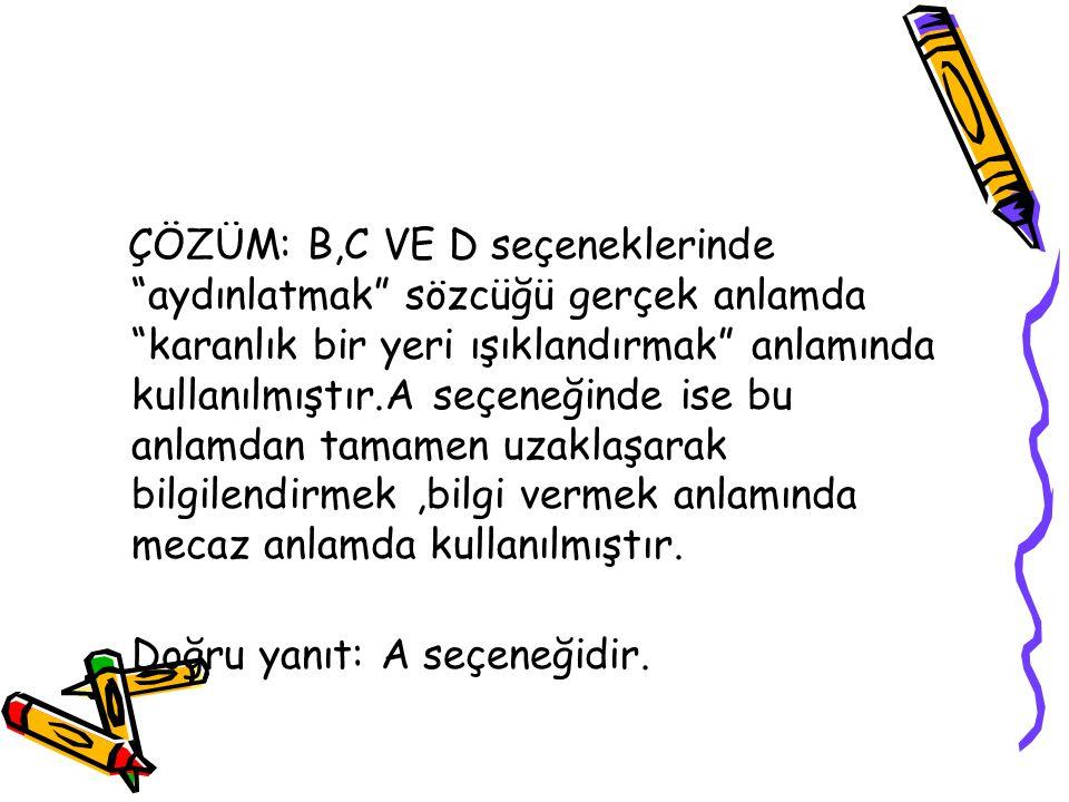 14.SORU: Aşağıdaki cümlelerin hangisindeki altı çizili sözlüğün sesteşi yoktur.