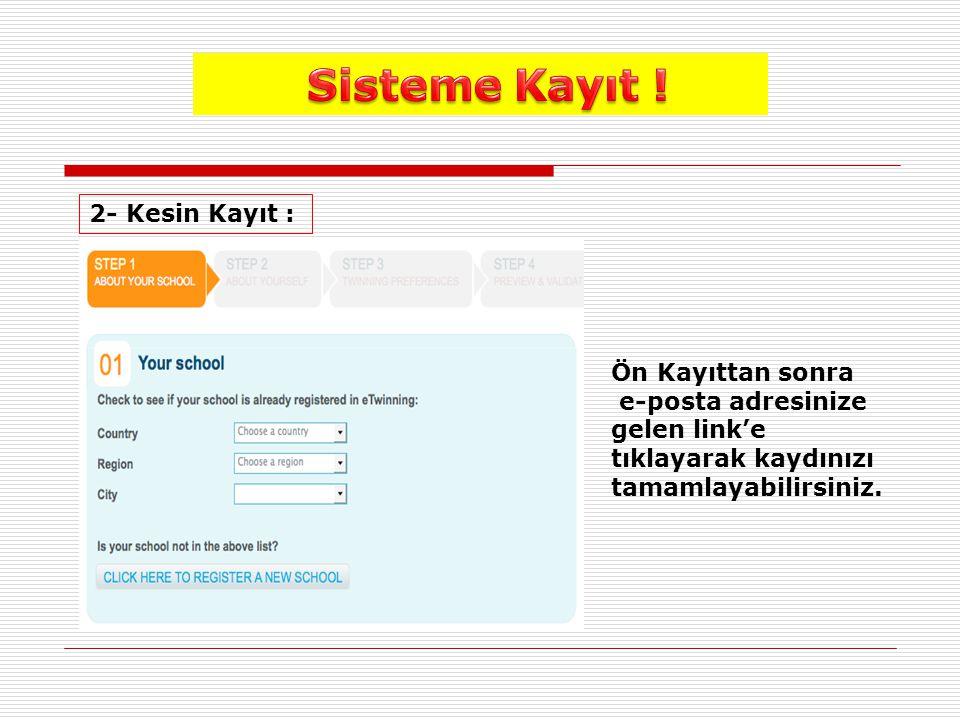 2- Kesin Kayıt : Ön Kayıttan sonra e-posta adresinize gelen link'e tıklayarak kaydınızı tamamlayabilirsiniz.