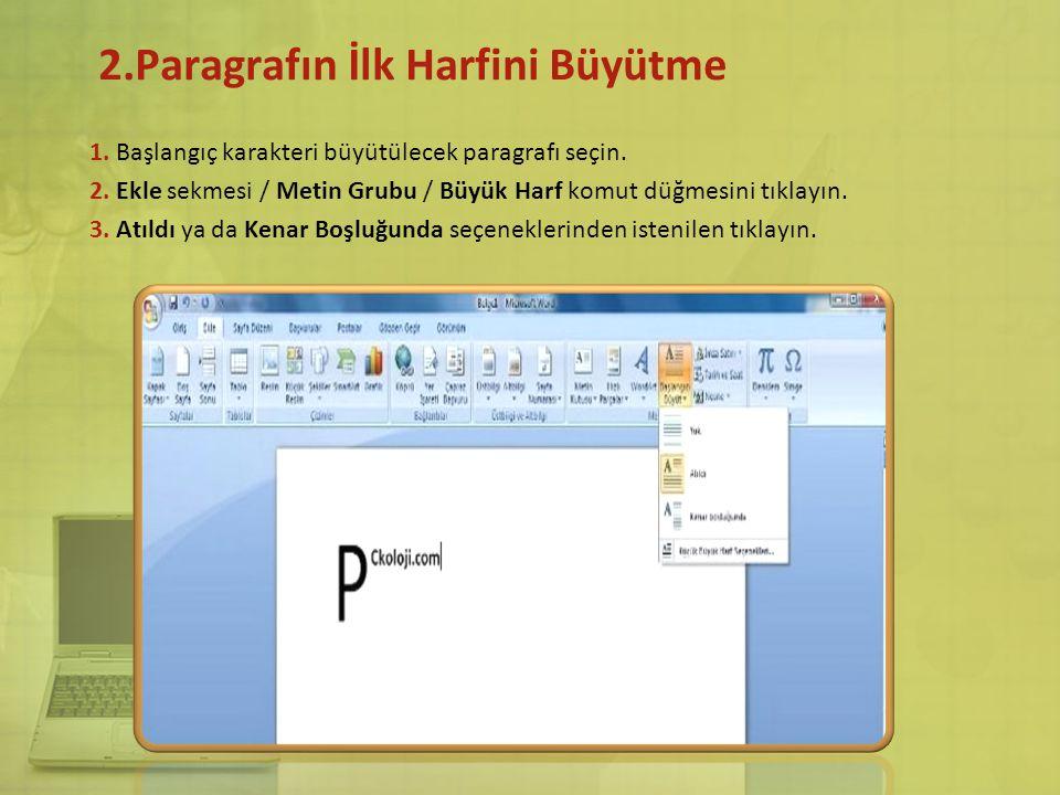 b)Paragrafın ilk satırını girintileme 1)Girintilendirmek istediğiniz satırın başlangıcını tıklatın. 2)Giriş,Paragraf,Sağ Alt Ok işlemini takip edin. 3