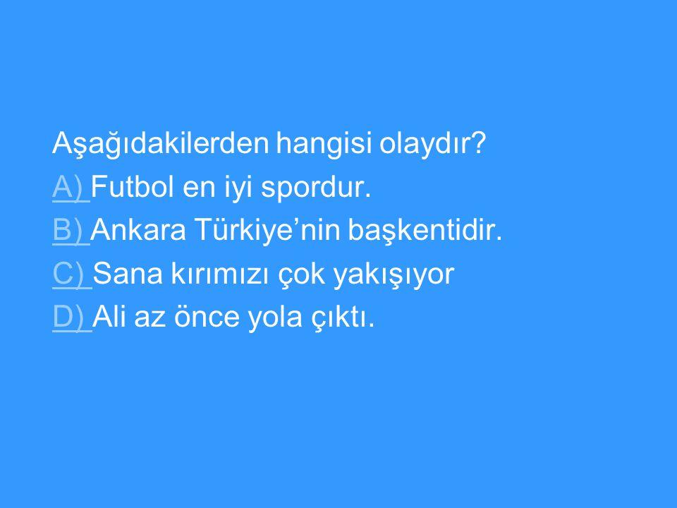 Aşağıdakilerden hangisi olaydır.A) A) Futbol en iyi spordur.