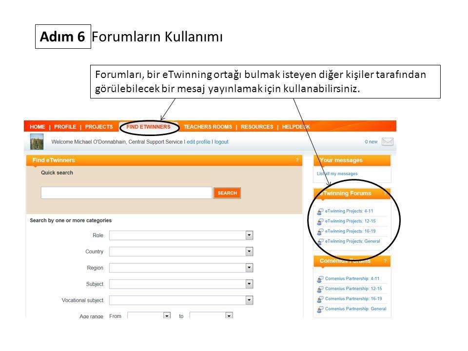 Adım 6 Forumların Kullanımı Forumları, bir eTwinning ortağı bulmak isteyen diğer kişiler tarafından görülebilecek bir mesaj yayınlamak için kullanabil