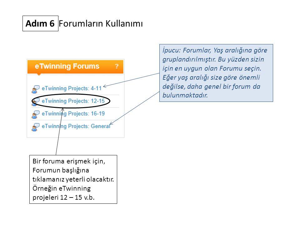 Adım 6 Forumların Kullanımı İpucu: Forumlar, Yaş aralığına göre gruplandırılmıştır. Bu yüzden sizin için en uygun olan Forumu seçin. Eğer yaş aralığı