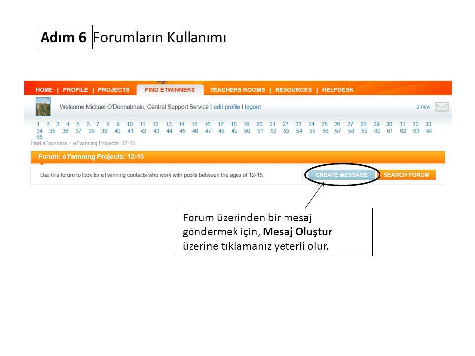 Adım 6 Forumların Kullanımı Forum üzerinden bir mesaj göndermek için, Mesaj Oluştur üzerine tıklamanız yeterli olur.