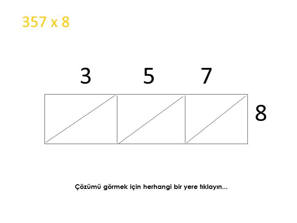 3 5 7 8 357 x 8 Çözümü görmek için herhangi bir yere tıklayın...
