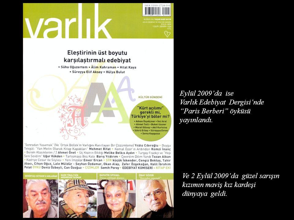 Eylül 2009'da ise Varlık Edebiyat Dergisi'nde Paris Berberi öyküsü yayınlandı.