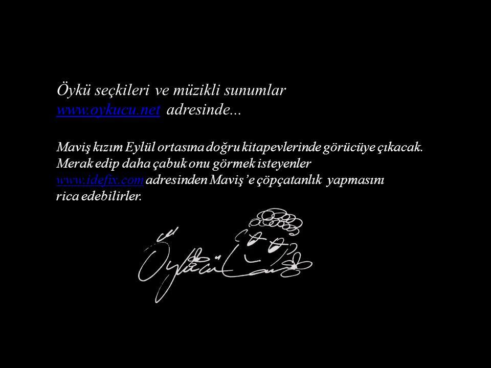 Öykü seçkileri ve müzikli sunumlar www.oykucu.netwww.oykucu.net adresinde...