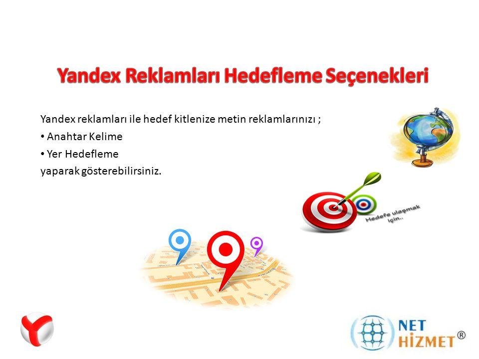 Yandex reklamları ile hedef kitlenize metin reklamlarınızı ; Anahtar Kelime Yer Hedefleme yaparak gösterebilirsiniz.