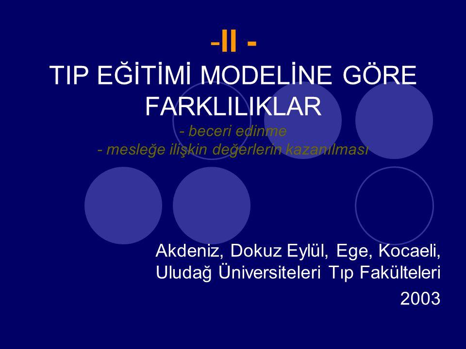 -II - TIP EĞİTİMİ MODELİNE GÖRE FARKLILIKLAR - beceri edinme - mesleğe ilişkin değerlerin kazanılması Akdeniz, Dokuz Eylül, Ege, Kocaeli, Uludağ Üniversiteleri Tıp Fakülteleri 2003