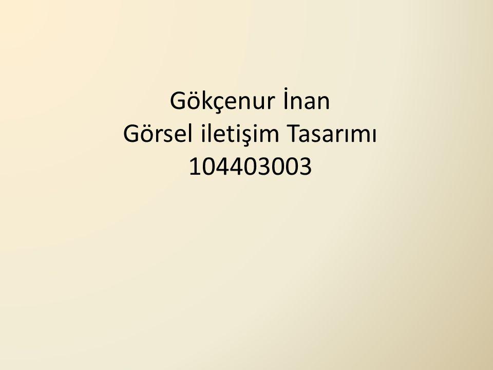 Gökçenur İnan Görsel iletişim Tasarımı 104403003
