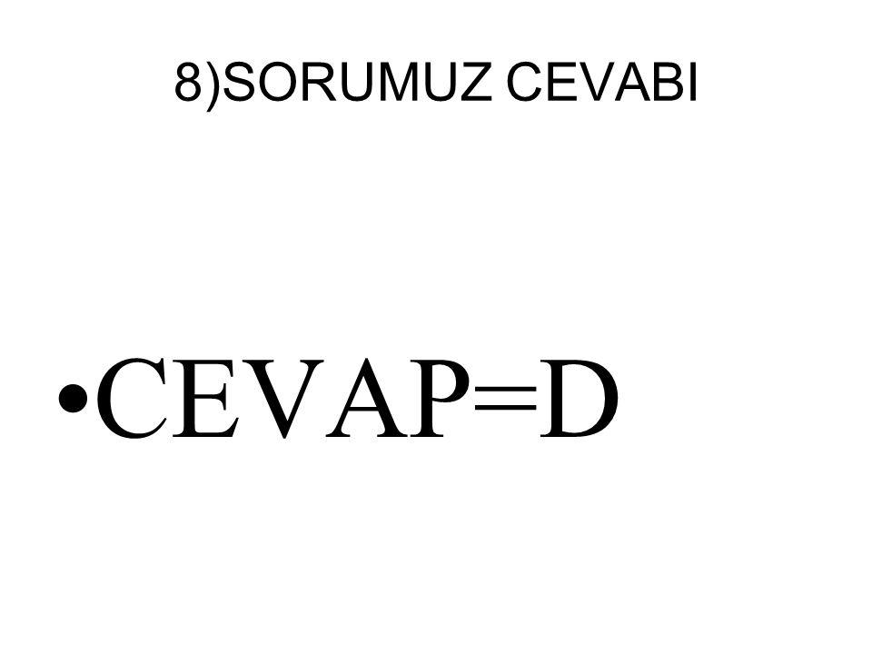 8)SORUMUZ CEVABI CEVAP=D