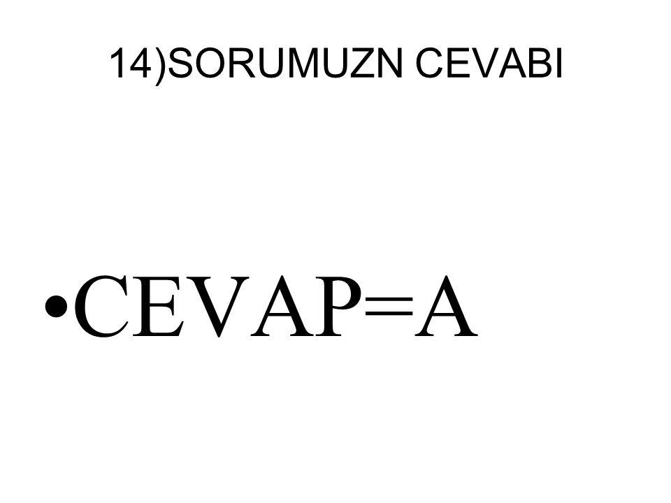 14)SORUMUZN CEVABI CEVAP=A
