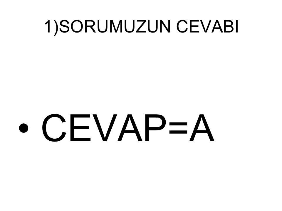 1)SORUMUZUN CEVABI CEVAP=A